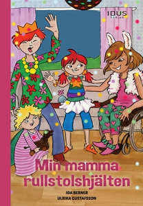 Min mamma rullstolshjälten (e-bok) av Ida Berne