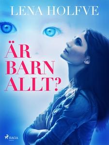 Är barn allt? (e-bok) av Lena Holvfe, Lene Holf