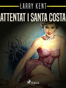 Attentat i Santa Costa (e-bok) av Larry Kent