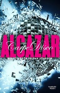 Alcazar: Carpe Disco (e-bok) av Fridah Jönsson