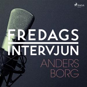 Fredagsintervjun - Anders Borg (ljudbok) av Fre