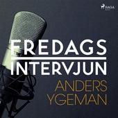 Fredagsintervjun - Anders Ygeman