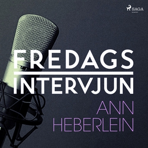 Fredagsintervjun - Ann Heberlein (ljudbok) av F