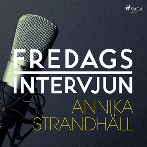 Fredagsintervjun - Annika Strandhäll (ljudbok)
