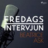 Fredagsintervjun - Beatrice Ask