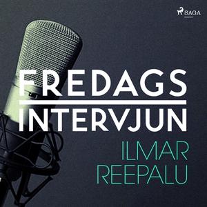 Fredagsintervjun - Ilmar Reepalu (ljudbok) av F