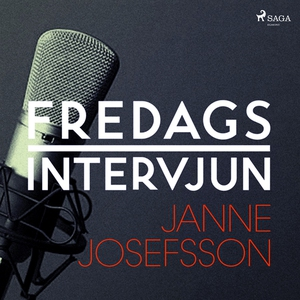 Fredagsintervjun - Janne Josefsson (ljudbok) av