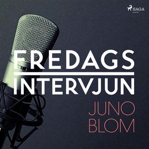 Fredagsintervjun - Juno Blom (ljudbok) av Freda