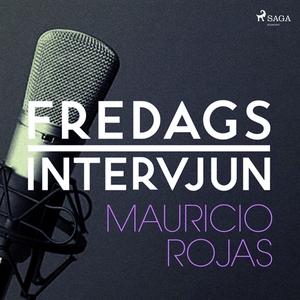 Fredagsintervjun - Mauricio Rojas (ljudbok) av