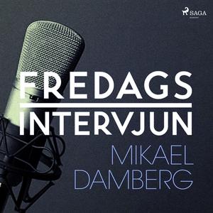 Fredagsintervjun - Mikael Damberg (ljudbok) av