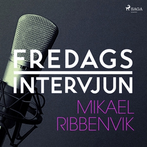 Fredagsintervjun - Mikael Ribbenvik (ljudbok) a