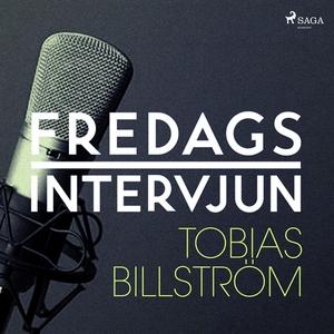 Fredagsintervjun - Tobias Billström (ljudbok) a