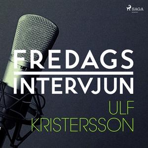 Fredagsintervjun - Ulf Kristersson (ljudbok) av