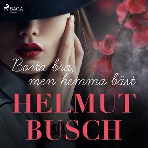 Borta bra, men hemma bäst (ljudbok) av Helmut B