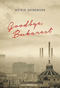 Goodbye, Bukarest (ljudbok) av Astrid Seeberger