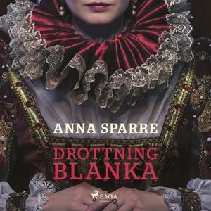 Drottning Blanka (ljudbok) av Anna Sparre