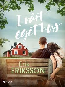 I vårt eget hus (e-bok) av Erik Eriksson