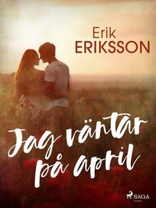 Jag väntar på april (e-bok) av Erik Eriksson