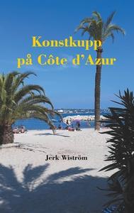 Konstkupp på Côte d´Azur (e-bok) av Jerk Wiströ