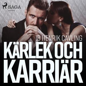 Kärlek och karriär (ljudbok) av Ib Henrik Cavli