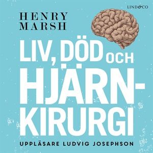 Liv, död och hjärnkirurgi (ljudbok) av Henry Ma