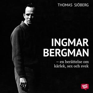 Ingmar Bergman - En berättelse om kärlek, sex o