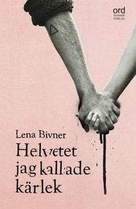 Helvetet jag kallade kärlek (e-bok) av Lena Biv