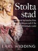 Stolta stad: romantisk berättelse från Bellmans och Ulla Winblads värld