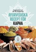 Vegetarisk mat för din kroppstyp – ayurvediska recept för kapha