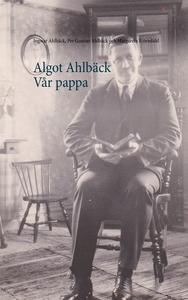Algot Ahlbäck  Vår pappa (e-bok) av Margareta B
