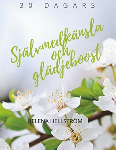 Självmedkänsla och glädjeboost (e-bok) av Helen