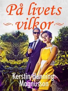 På livets villkor (e-bok) av Kerstin Henning-Ma