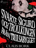 Svarte Sigurd och Trollkungen från Trulsabygget