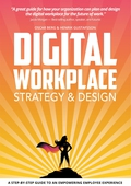 Digital Workplace Strategy & Design: A step-by-step guide to an empowering employee experience