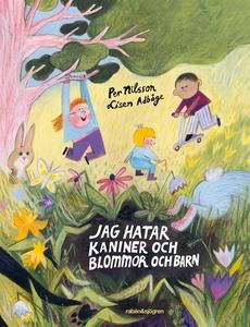 Jag hatar kaniner och blommor och barn (e-bok)