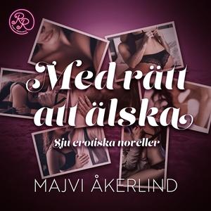 Med rätt att älska (ljudbok) av Majvi Åkerlind