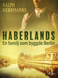 Haberlands. En familj som byggde Berlin (e-bok)