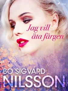 Jag vill äta färgen (e-bok) av Bo Sigvard Nilss