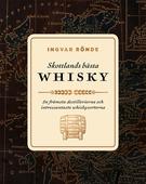 Skottlands bästa whisky : de främsta destillerierna och intressantaste whiskysorterna