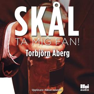 Skål, ta mig fan! (ljudbok) av Torbjörn Åberg