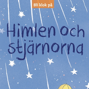 Bli klok på: Himlen och stjärnorna (ljudbok) av