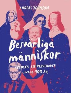 Besvärliga människor : svenska entreprenörer un