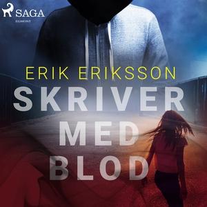 Skriver med blod (ljudbok) av Erik Eriksson