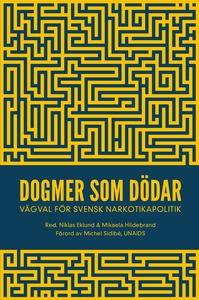 Dogmer som dödar : Vägval för svensk narkotikap