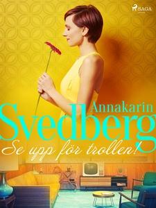 Se upp för trollen! (e-bok) av Annakarin Svedbe