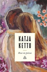 Rose on poissa (e-bok) av Katja Kettu