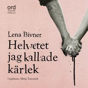 Helvetet jag kallade kärlek (ljudbok) av Lena B
