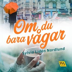 Om du bara vågar (ljudbok) av Sylvia Lidén Nord