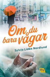 Om du bara vågar (e-bok) av Sylvia Lidén Nordlu