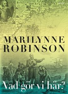 Vad gör vi här? (e-bok) av Marilynne Robinson